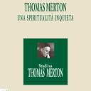 Thomas Merton, una spiritualità inquieta