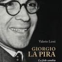 «Giorgio La Pira». La fede cambia la vita e la storia