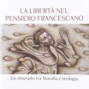 «La libertà nel pensiero francescano. Un itinerario tra filosofia e teologia» di Orlando Todisco