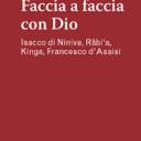 Faccia a faccia con Dio. Isacco di Ninive, Rābi'a, Kinga, Francesco d'Assisi
